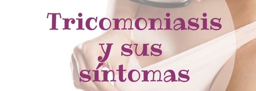 Tricomoniasis y sus síntomas
