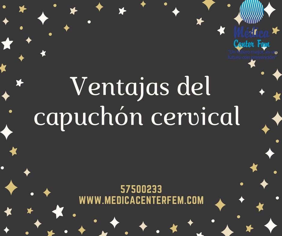 ventajas del capuchón cervical