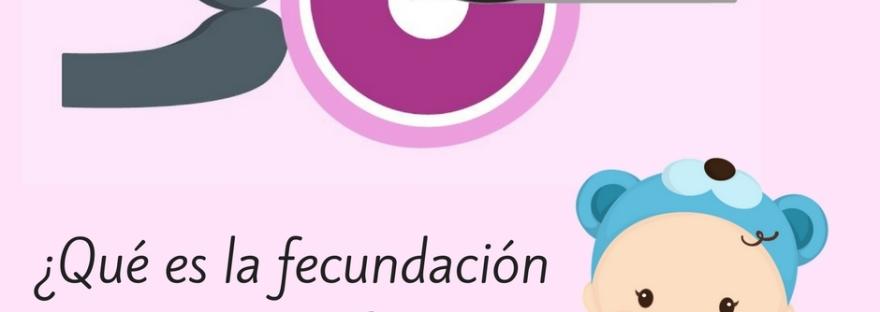 ¿Qué es la fecundación in vitro?